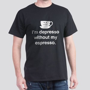 I'm Depresso Without My Espresso Dark T-Shirt
